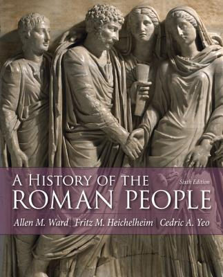 A History of the Roman People By Ward, Allen M./ Heichelheim, Fritz M./ Yeo, Cedric A.